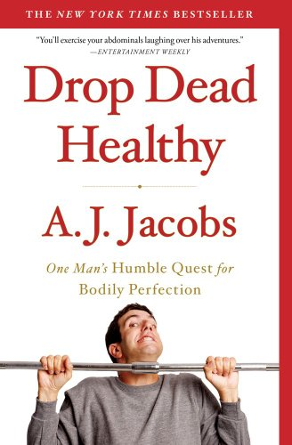 Drop Dead Healthy One Man's Humble Quest for Bodily Perfection N/A edition cover