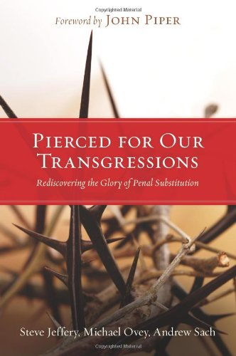 Pierced for Our Transgressions Rediscovering the Glory of Penal Substitution  2007 edition cover