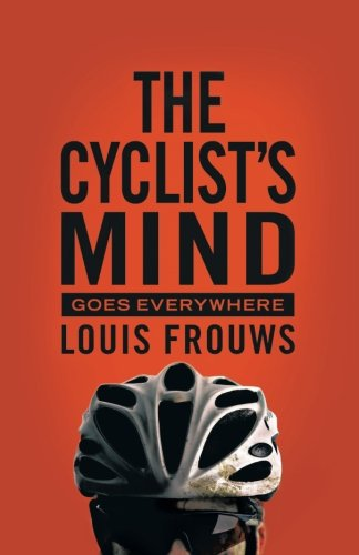 The Cyclist's Mind Goes Everywhere:   2013 9781490720081 Front Cover