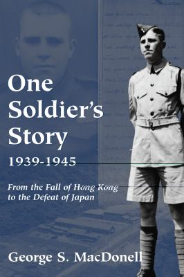 One Soldier's Story: 1939-1945 From the Fall of Hong Kong to the Defeat of Japan  2002 9781550024081 Front Cover