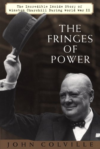 Fringes of Power The Incredible Inside Story of Winston Churchill During World War II N/A edition cover