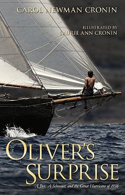 Oliver's Surprise A Boy, a Schooner, and the Great Hurricane of 1938  2009 9781934848081 Front Cover