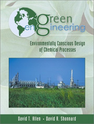 Green Engineering Environmentally Conscious Design of Chemical Processes  2002 edition cover