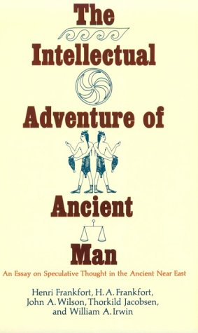 Intellectual Adventure of Ancient Man An Essay of Speculative Thought in the Ancient near East  1977 (Reprint) edition cover