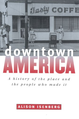 Downtown America A History of the Place and the People Who Made It  2004 edition cover