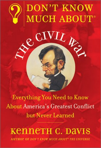 Don't Know Much about the Civil War Everything You Need to Know about America's Greatest Conflict but Never Learned  1996 edition cover
