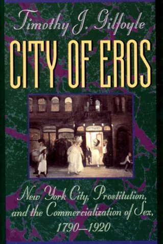 City of Eros New York City, Prostitution, and the Commercialization of Sex, 1790-1920  1992 edition cover