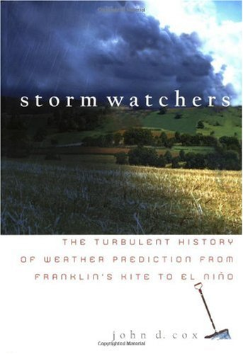 Storm Watchers The Turbulent History of Weather Prediction from Franklin's Kite to el Ni�o  2002 edition cover