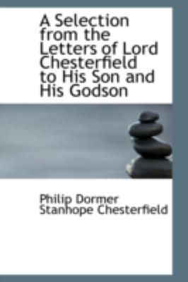 A Selection from the Letters of Lord Chesterfield to His Son and His Godson:   2008 edition cover
