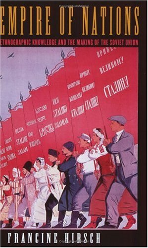 Empire of Nations Ethnographic Knowledge and the Making of the Soviet Union  2005 edition cover