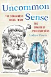 Uncommon Sense The Strangest Ideas from the Smartest Philosophers  2012 edition cover