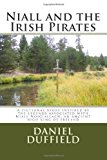 Niall and the Irish Pirates A Fictional Story Inspired by the Legends Associated with Niall Noigiallach, an Ancient High King of Ireland N/A 9781494316082 Front Cover