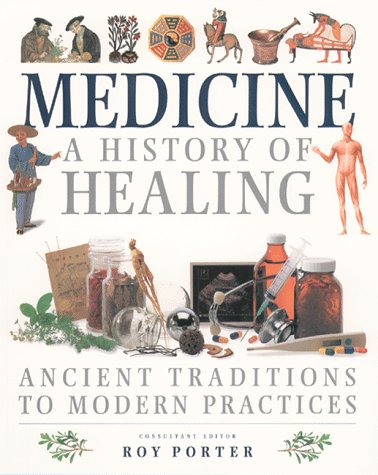 Medicine A History of Healing - Ancient Traditions to Modern Practices N/A 9781569247082 Front Cover