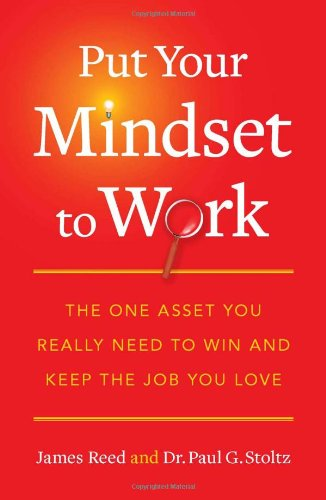 Put Your Mindset to Work The One Asset You Really Need to Win and Keep the Job You Love  2011 edition cover