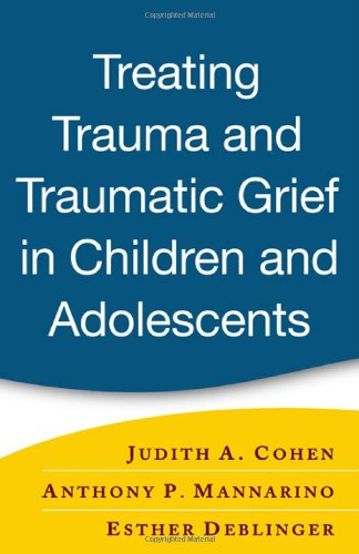 Treating Trauma and Traumatic Grief in Children and Adolescents   2006 edition cover