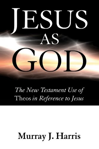 Jesus as God The New Testament Use of Theos in Reference to Jesus  2008 edition cover