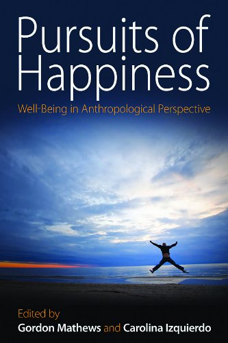 Pursuits of Happiness Well-Being in Anthropological Perspective  2009 edition cover