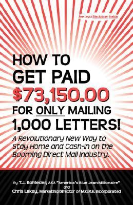 How to Get Paid $73,150. 00 for Only Mailing 1,000 Letters!  2007 9781933356082 Front Cover