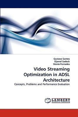 Video Streaming Optimization in Adsl Architecture N/A 9783838369082 Front Cover