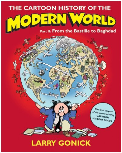 Cartoon History of the Modern World From the Bastille to Baghdad  2009 edition cover