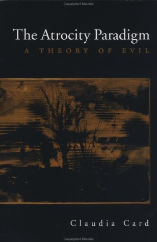 Atrocity Paradigm A Theory of Evil  2002 9780195145083 Front Cover