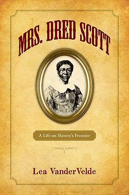 Mrs. Dred Scott A Life on Slavery's Frontier  2010 edition cover