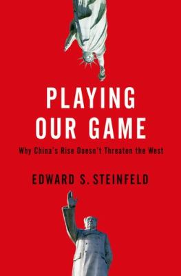 Playing Our Game Why China's Rise Doesn't Threaten the West  2012 edition cover