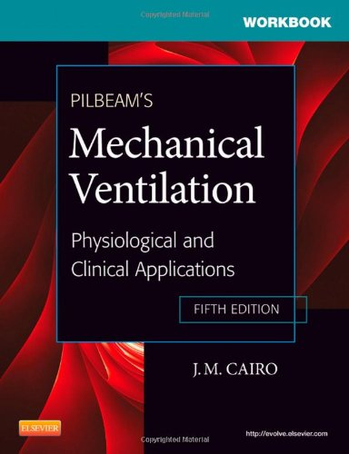 Workbook for Pilbeam's Mechanical Ventilation Physiological and Clinical Applications 5th 2011 edition cover