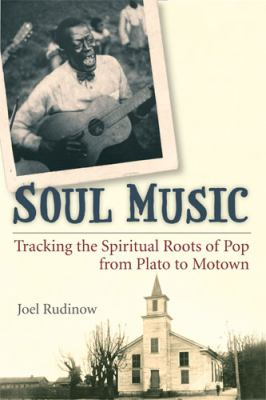 Soul Music Tracking the Spiritual Roots of Pop from Plato to Motown  2010 9780472051083 Front Cover