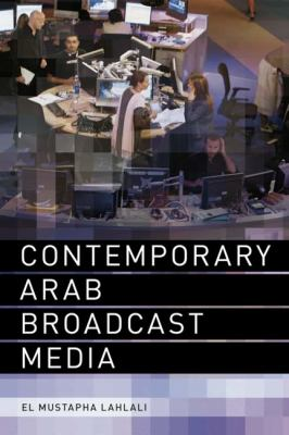 Contemporary Arab Broadcast Media   2011 9780748639083 Front Cover