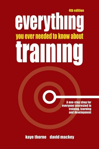 Everything You Ever Needed to Know about Training A One-Stop Shop for Everyone Interested in Training, Learning and Development 4th 2007 (Revised) 9780749450083 Front Cover