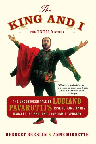 King and I The Uncensored Tale of Luciano Pavarotti's Rise to Fame by His Manager, Friend and Sometime Adversary N/A 9780767915083 Front Cover
