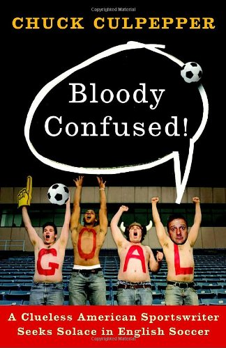 Bloody Confused! A Clueless American Sportswriter Seeks Solace in English Soccer  2008 edition cover