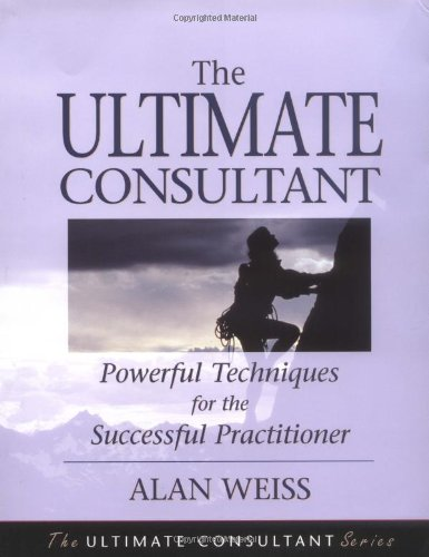 Ultimate Consultant Powerful Techniques for the Successful Practitioner  2001 9780787955083 Front Cover