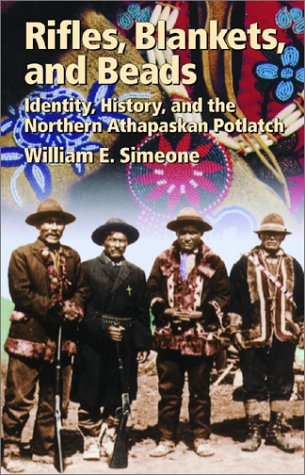Rifles, Blankets, and Beads Identity, History, and the Northern Athapaskan Potlatch  2002 9780806135083 Front Cover