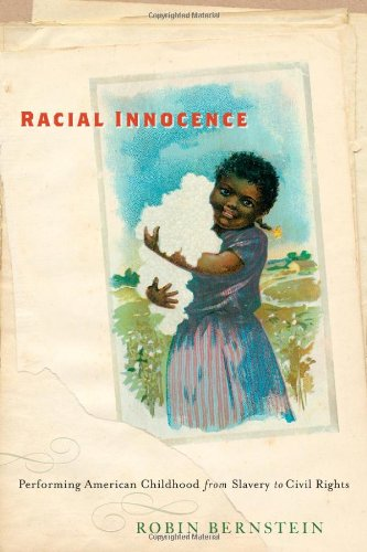 Racial Innocence Performing American Childhood from Slavery to Civil Rights  2011 9780814787083 Front Cover