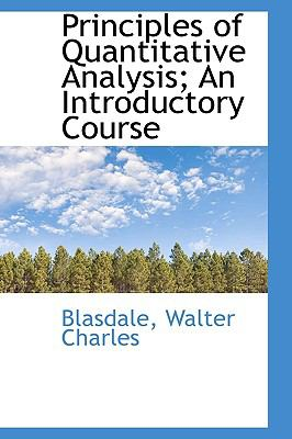 Principles of Quantitative Analysis; an Introductory Course N/A 9781113456083 Front Cover