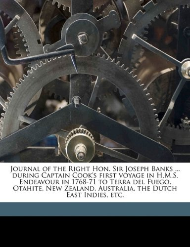 Journal of the Right Hon Sir Joseph Banks During Captain Cook's First Voyage in H M S Endeavour in 1768-71 to Terra Del Fuego, Otahite, New Zeal  N/A 9781171748083 Front Cover