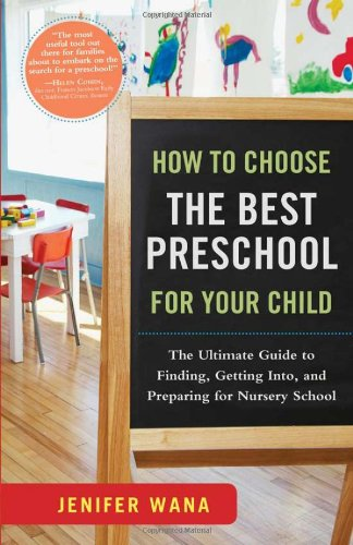 How to Choose the Best Preschool for Your Child The Ultimate Guide to Finding, Getting into, and Preparing for Nursery School  2010 9781402242083 Front Cover