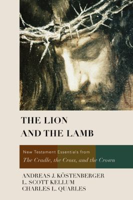 Lion and the Lamb New Testament Essentials from the Cradle, the Cross, and the Crown  2012 9781433677083 Front Cover