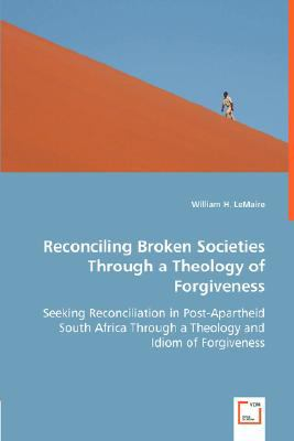 Reconciling Broken Societies Through a Theology of Forgiveness N/A 9783836494083 Front Cover