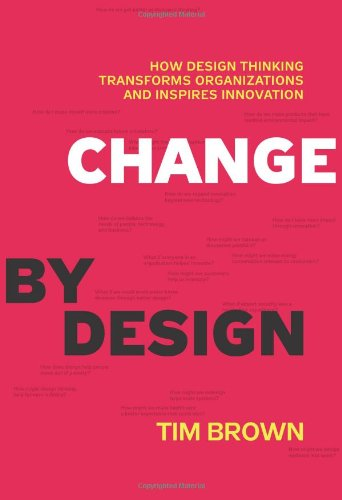 Change by Design How Design Thinking Transforms Organizations and Inspires Innovation  2009 9780061766084 Front Cover