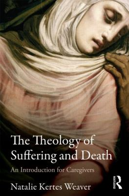 Theology of Suffering and Death An Introduction for Caregivers  2013 9780415781084 Front Cover