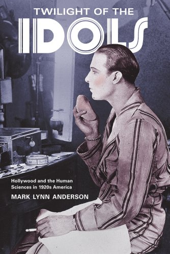 Twilight of the Idols Hollywood and the Human Sciences in 1920s America  2011 9780520267084 Front Cover