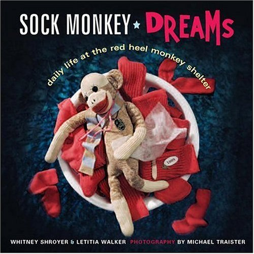 Sock Monkey Dreams Daily Life at the Red Heel Monkey Shelter  2006 edition cover
