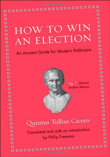 How to Win an Election An Ancient Guide for Modern Politician  2012 edition cover