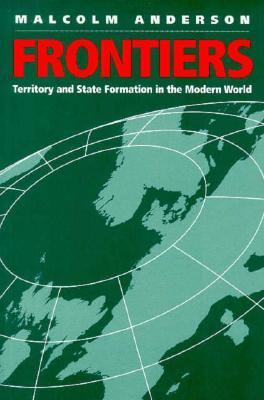 Frontiers Territory and State Formation in the Modern World  1997 9780745620084 Front Cover