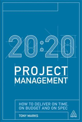 20:20 Project Management How to Deliver on Time, on Budget and on Spec  2013 9780749466084 Front Cover