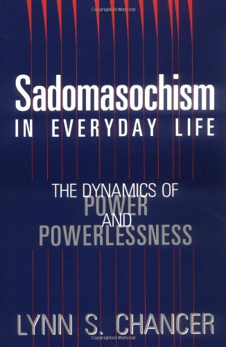 Sadomasochism in Everyday Life The Dynamics of Power and Powerlessness  1992 edition cover