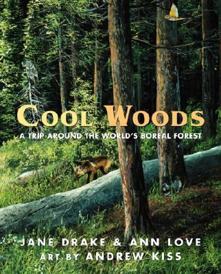 Cool Woods A Trip Around the World's Boreal Forest  2003 9780887766084 Front Cover